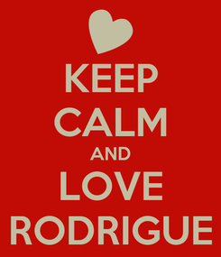Poster: KEEP CALM AND LOVE RODRIGUE