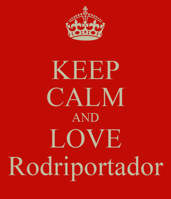 Poster: KEEP CALM AND LOVE Rodriportador