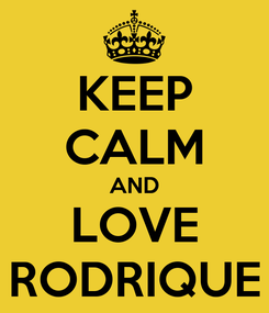 Poster: KEEP CALM AND LOVE RODRIQUE