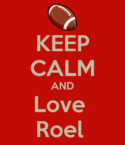 Poster: KEEP CALM AND Love  Roel