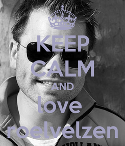 Poster: KEEP CALM AND love  roelvelzen
