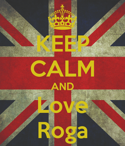 Poster: KEEP CALM AND Love Roga