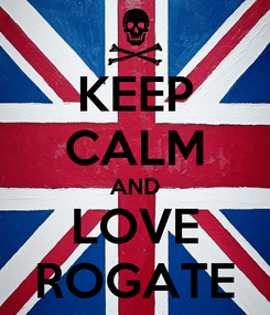 Poster: KEEP CALM AND LOVE ROGATE