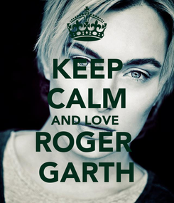 Poster: KEEP CALM AND LOVE  ROGER  GARTH