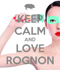 Poster: KEEP CALM AND LOVE ROGNON