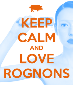 Poster: KEEP CALM AND LOVE ROGNONS