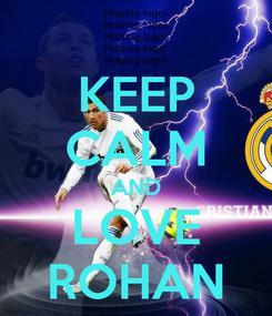 Poster: KEEP CALM AND LOVE ROHAN