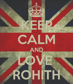 Poster: KEEP CALM AND LOVE  ROHITH
