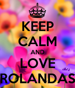 Poster: KEEP CALM AND LOVE ROLANDAS