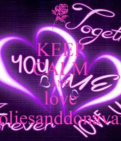 Poster: KEEP CALM AND love roliesanddonavan