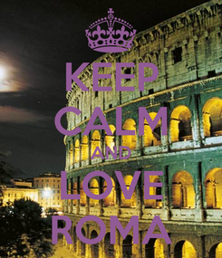 Poster: KEEP CALM AND LOVE ROMA