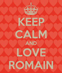 Poster: KEEP CALM AND LOVE ROMAIN