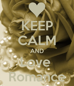 Poster: KEEP CALM AND Love  Romance