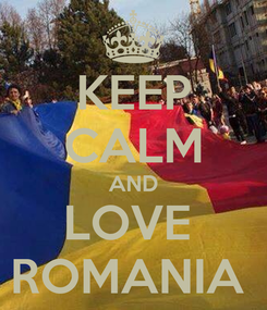 Poster: KEEP CALM AND LOVE  ROMANIA