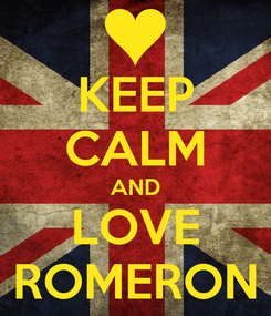 Poster: KEEP CALM AND LOVE ROMERON
