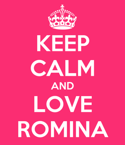 Poster: KEEP CALM AND LOVE ROMINA
