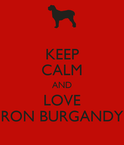 Poster: KEEP CALM AND LOVE RON BURGANDY