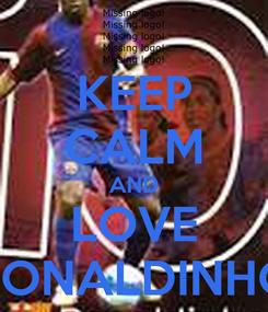 Poster: KEEP CALM AND LOVE RONALDINHO