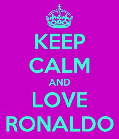 Poster: KEEP CALM AND LOVE RONALDO