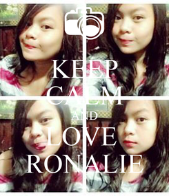 Poster: KEEP CALM AND LOVE  RONALIE