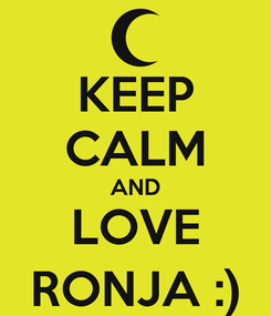 Poster: KEEP CALM AND LOVE RONJA :)