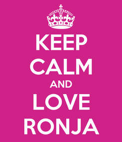 Poster: KEEP CALM AND LOVE RONJA