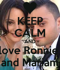Poster: KEEP CALM AND love Ronnie  and Mariam