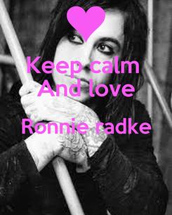 Poster: Keep calm  And love Ronnie radke