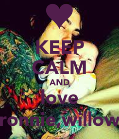 Poster: KEEP CALM AND love ronnie,willow