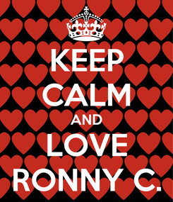Poster: KEEP CALM AND LOVE RONNY C.