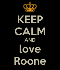 Poster: KEEP CALM AND love Roone