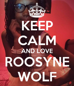 Poster: KEEP CALM AND LOVE ROOSYNE WOLF