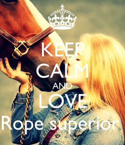 Poster: KEEP CALM AND LOVE Rope superior