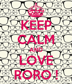 Poster: KEEP CALM AND LOVE RORO !