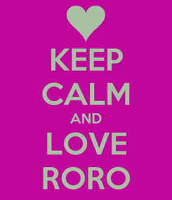 Poster: KEEP CALM AND LOVE RORO