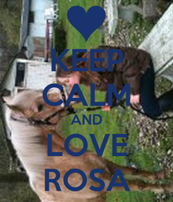 Poster: KEEP CALM AND LOVE ROSA