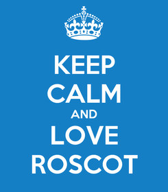 Poster: KEEP CALM AND LOVE ROSCOT