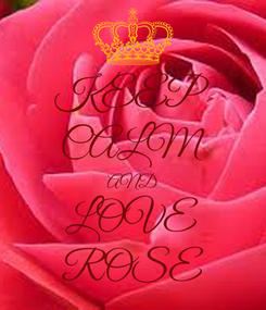 Poster: KEEP CALM AND LOVE ROSE