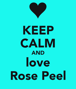 Poster: KEEP CALM AND love Rose Peel