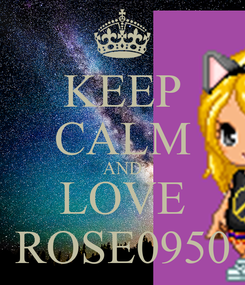 Poster: KEEP CALM AND LOVE ROSE0950