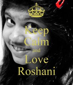 Poster: Keep Calm and Love Roshani