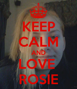 Poster: KEEP CALM AND LOVE  ROSIE