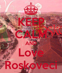 Poster: KEEP CALM AND Love Roskoveci