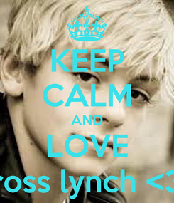 Poster: KEEP CALM AND LOVE ross lynch <3