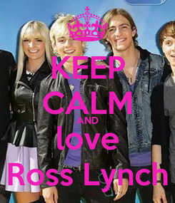 Poster: KEEP CALM AND love Ross Lynch