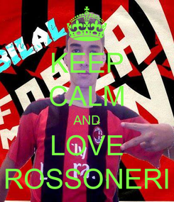 Poster: KEEP CALM AND LOVE ROSSONERI