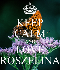 Poster: KEEP CALM AND LOVE ROSZELINA