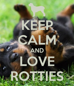 Poster: KEEP CALM AND LOVE ROTTIES