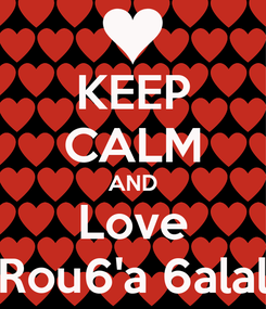 Poster: KEEP CALM AND Love Rou6'a 6alal