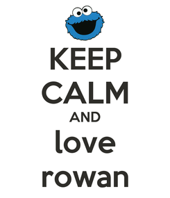Poster: KEEP CALM AND love rowan